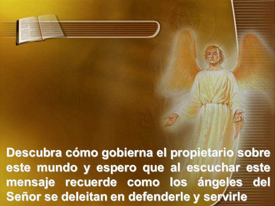 Descubra cómo gobierna el propietario sobre este mundo y espero que al escuchar este mensaje recuerde como los ángeles del Señor se deleitan en defenderle y servirle