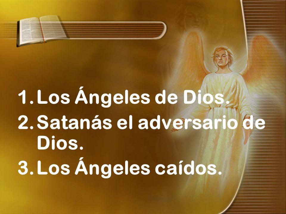Los Ángeles de Dios. Satanás el adversario de Dios. Los Ángeles caídos.