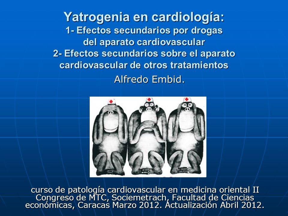 Yatrogenia en cardiología: 1- Efectos secundarios por drogas del aparato cardiovascular 2- Efectos secundarios sobre el aparato cardiovascular de otros tratamientos