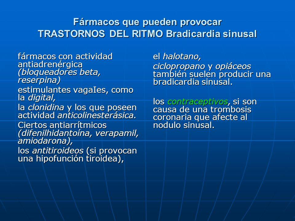 Fármacos que pueden provocar TRASTORNOS DEL RITMO Bradicardia sinusal