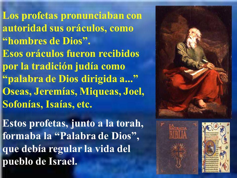 Los profetas pronunciaban con autoridad sus oráculos, como hombres de Dios . Esos oráculos fueron recibidos por la tradición judía como palabra de Dios dirigida a... Oseas, Jeremías, Miqueas, Joel, Sofonías, Isaías, etc.