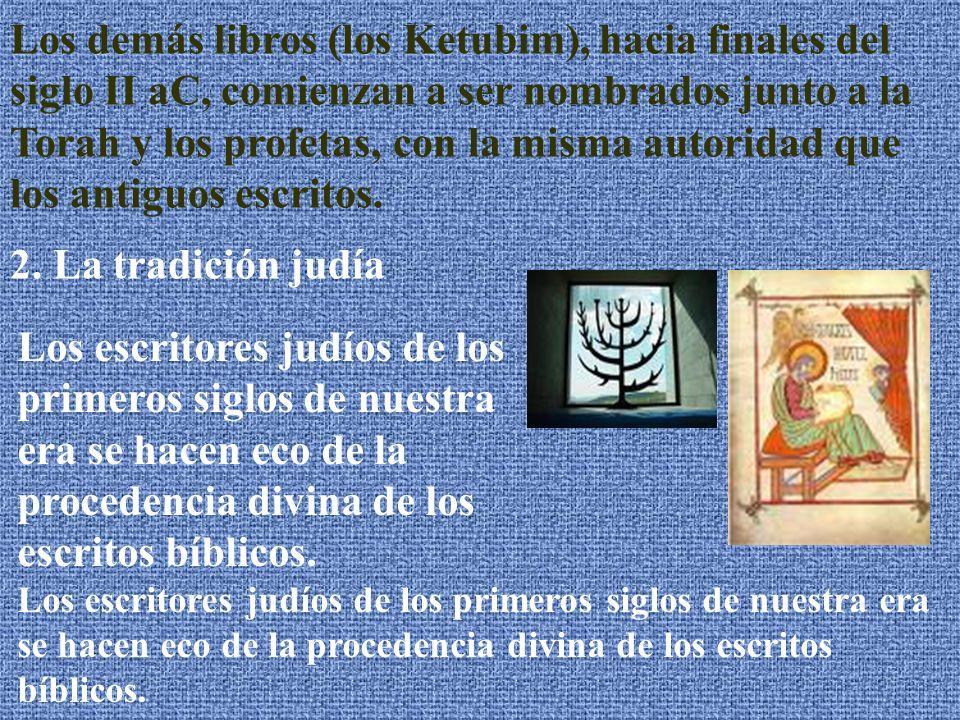 Los demás libros (los Ketubim), hacia finales del siglo II aC, comienzan a ser nombrados junto a la Torah y los profetas, con la misma autoridad que los antiguos escritos.