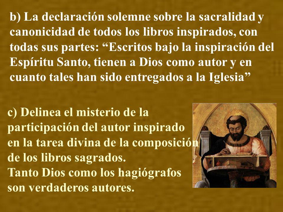 b) La declaración solemne sobre la sacralidad y canonicidad de todos los libros inspirados, con todas sus partes: Escritos bajo la inspiración del Espíritu Santo, tienen a Dios como autor y en cuanto tales han sido entregados a la Iglesia