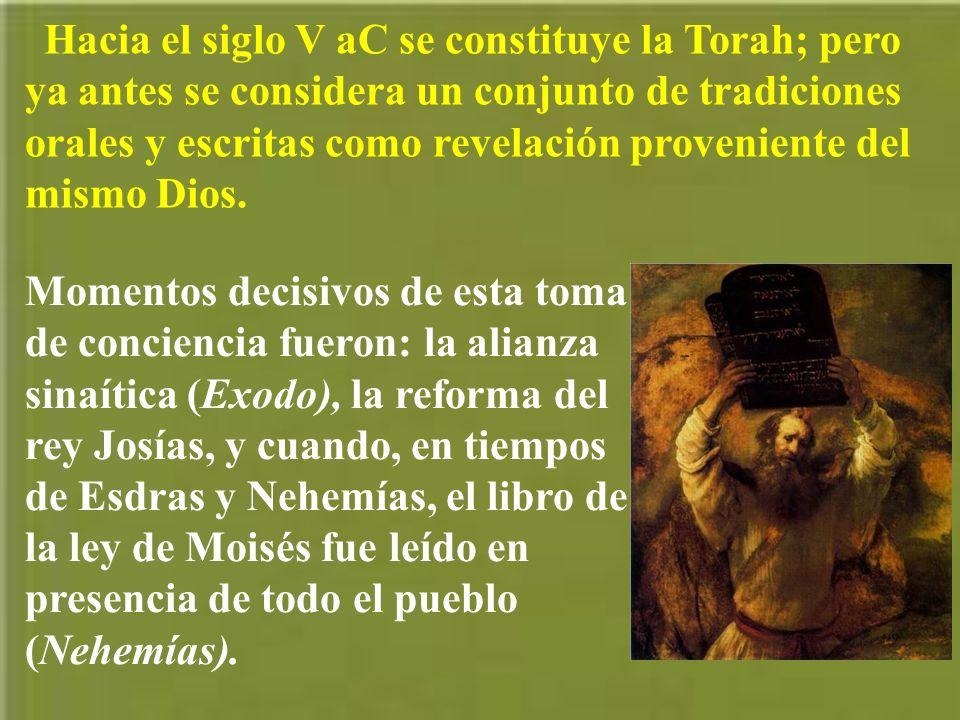 Hacia el siglo V aC se constituye la Torah; pero ya antes se considera un conjunto de tradiciones orales y escritas como revelación proveniente del mismo Dios.