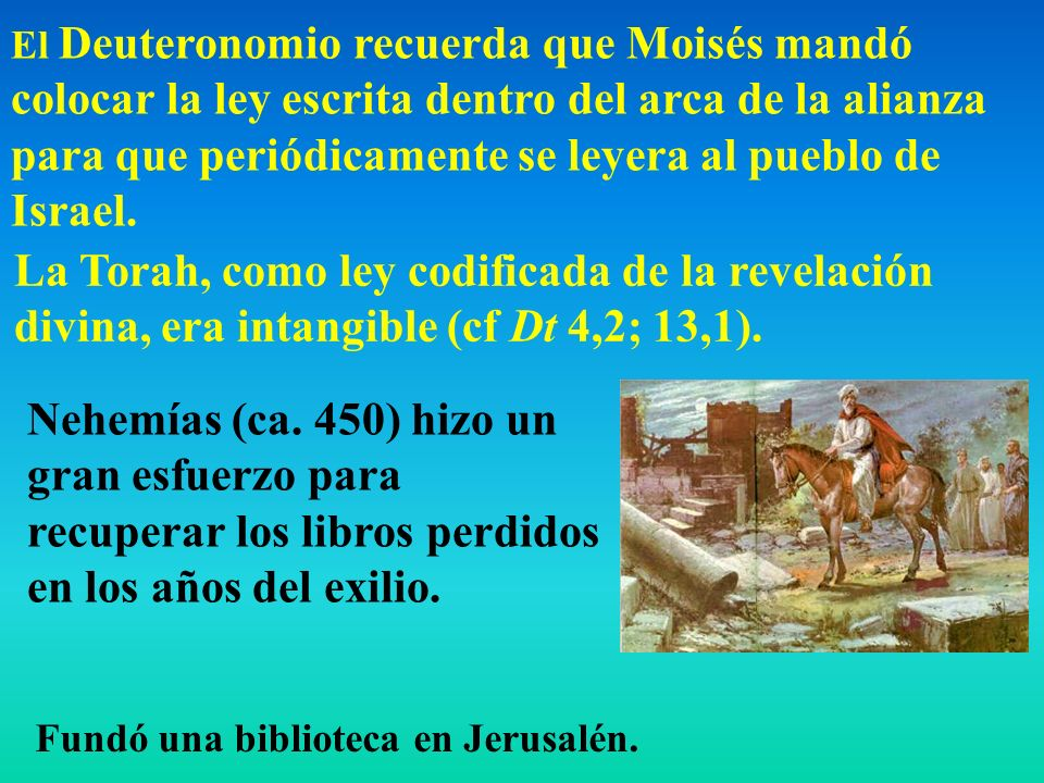 El Deuteronomio recuerda que Moisés mandó colocar la ley escrita dentro del arca de la alianza para que periódicamente se leyera al pueblo de Israel.