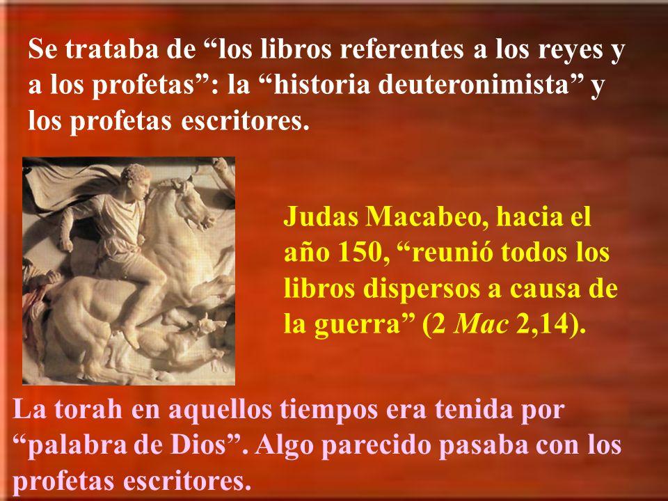Se trataba de los libros referentes a los reyes y a los profetas : la historia deuteronimista y los profetas escritores.