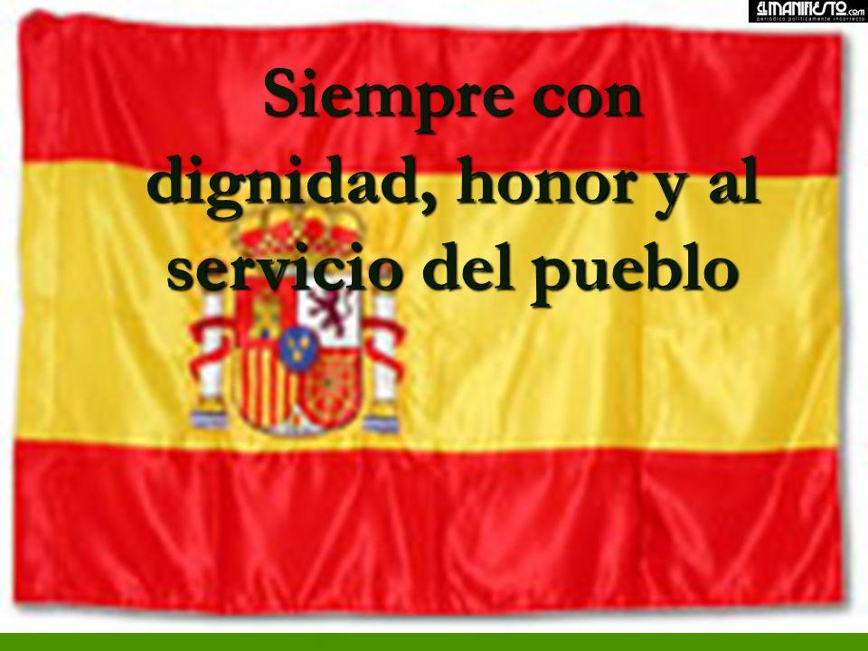 Siempre con dignidad, honor y al servicio del pueblo