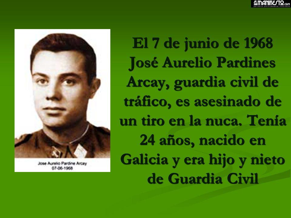 El 7 de junio de 1968 José Aurelio Pardines Arcay, guardia civil de tráfico, es asesinado de un tiro en la nuca.