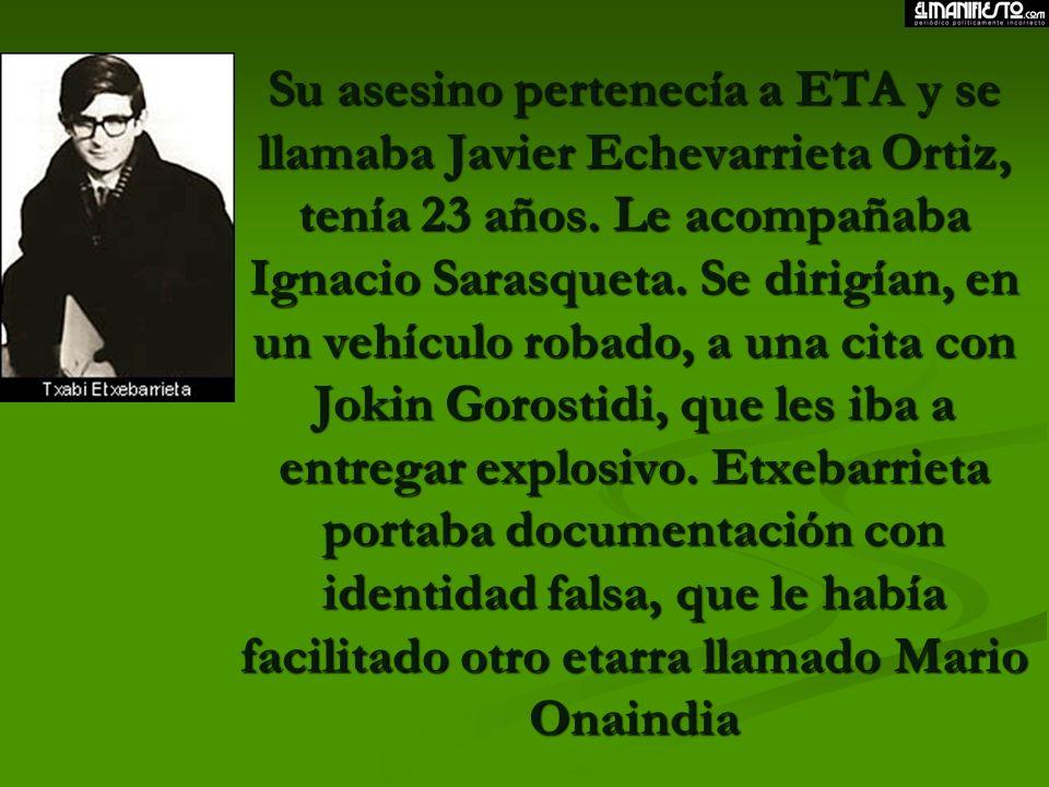 Su asesino pertenecía a ETA y se llamaba Javier Echevarrieta Ortiz, tenía 23 años.