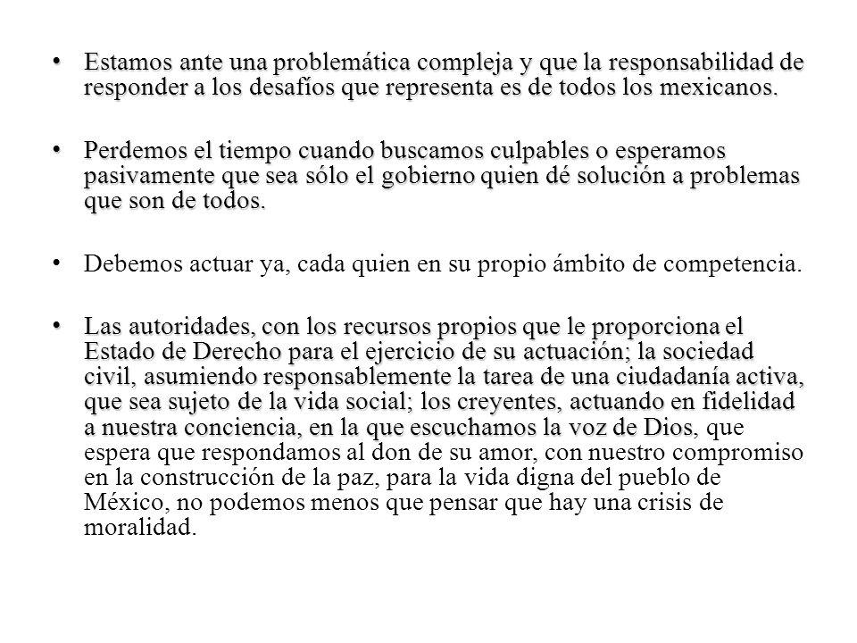 Estamos ante una problemática compleja y que la responsabilidad de responder a los desafíos que representa es de todos los mexicanos.