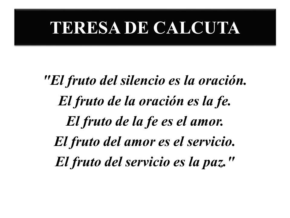 TERESA DE CALCUTA El fruto del silencio es la oración.