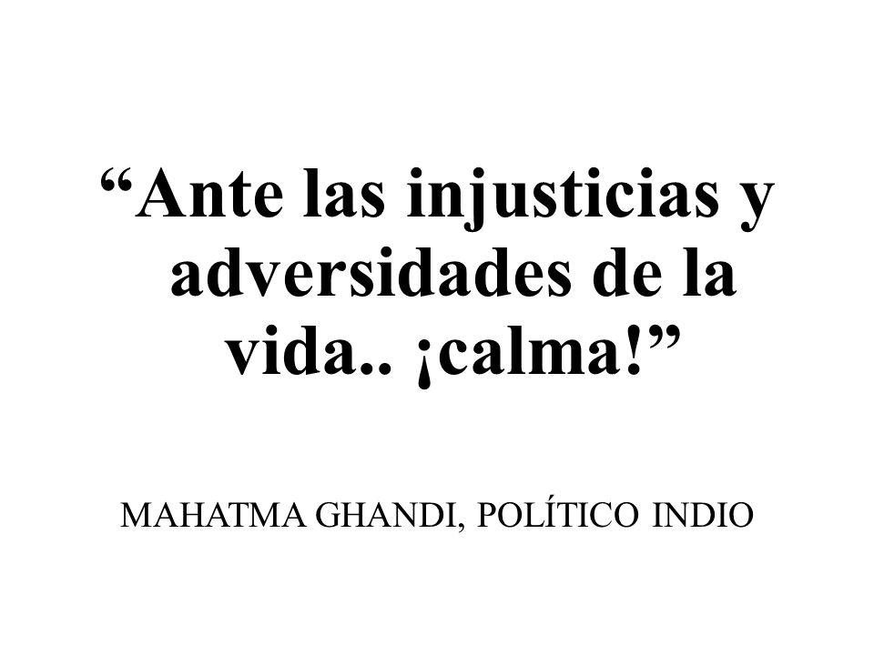 Ante las injusticias y adversidades de la vida.. ¡calma!