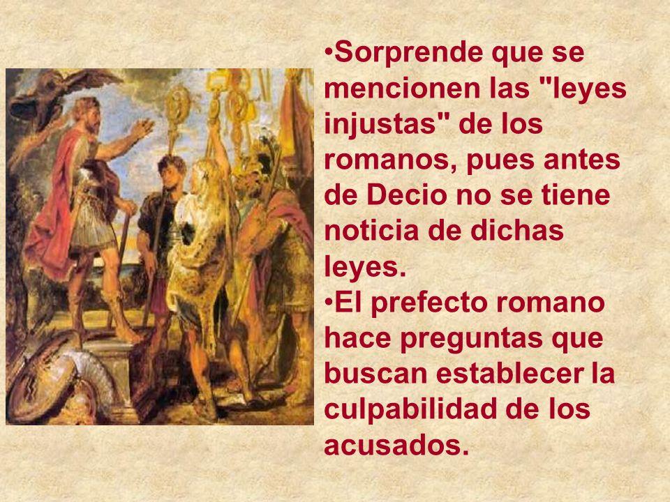 Sorprende que se mencionen las leyes injustas de los romanos, pues antes de Decio no se tiene noticia de dichas leyes.