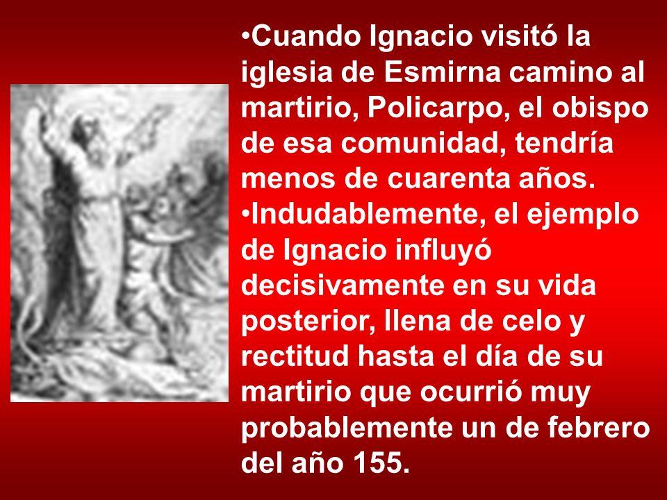 Cuando Ignacio visitó la iglesia de Esmirna camino al martirio, Policarpo, el obispo de esa comunidad, tendría menos de cuarenta años.
