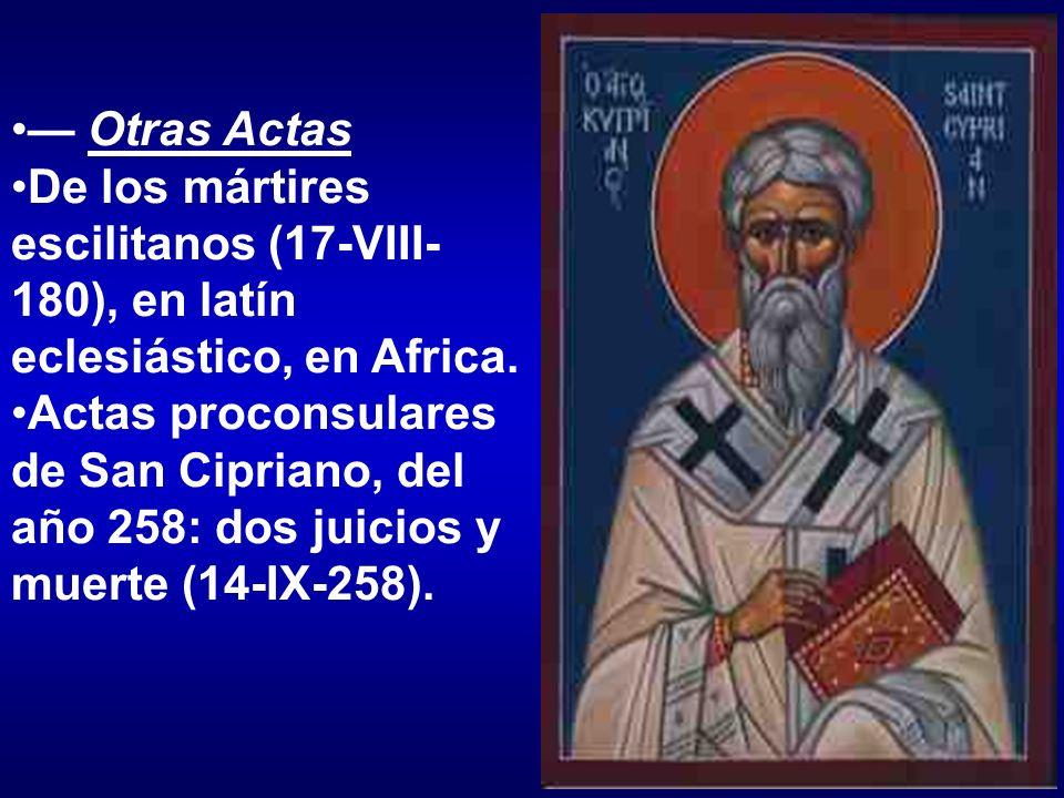 — Otras Actas De los mártires escilitanos (17-VIII-180), en latín eclesiástico, en Africa.