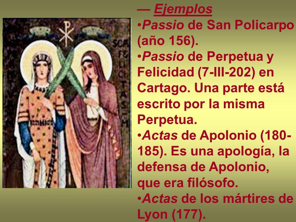 — Ejemplos Passio de San Policarpo (año 156). Passio de Perpetua y Felicidad (7-III-202) en Cartago. Una parte está escrito por la misma Perpetua.