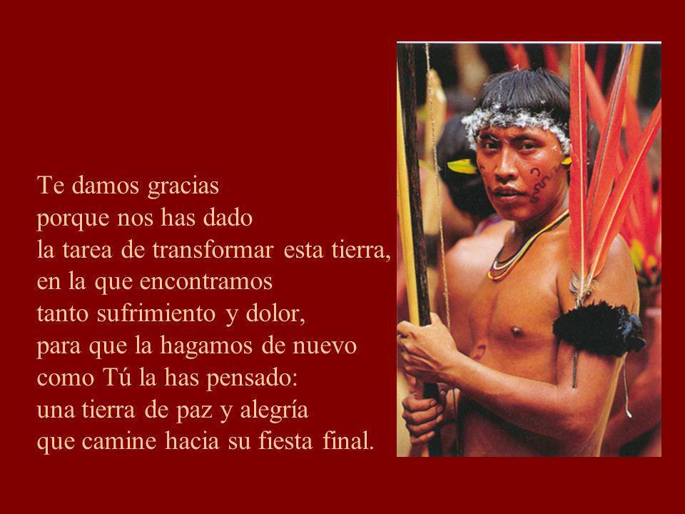 Te damos gracias porque nos has dado. la tarea de transformar esta tierra, en la que encontramos.