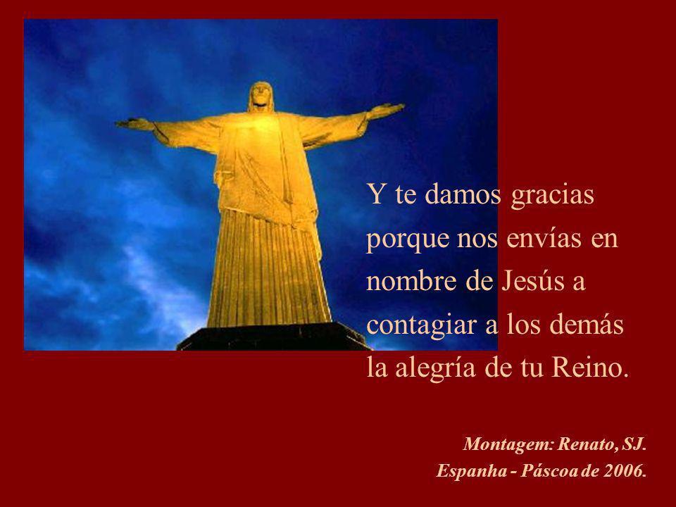 Y te damos gracias porque nos envías en nombre de Jesús a