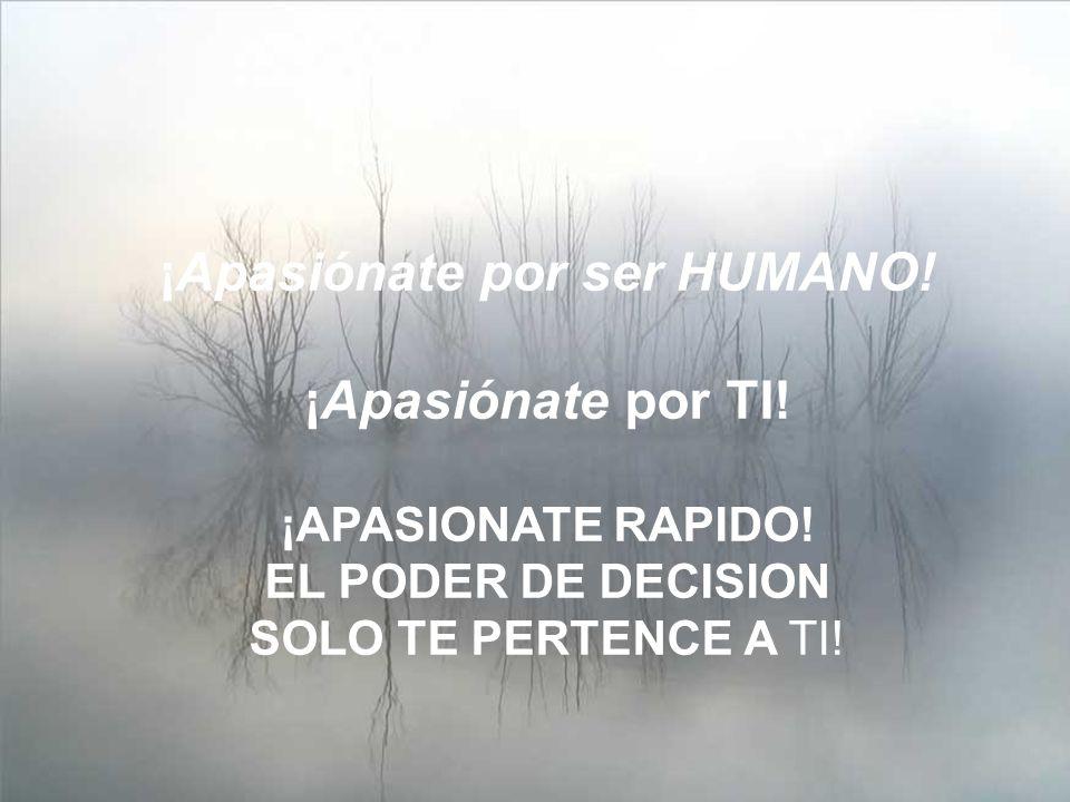 ¡Apasiónate por ser HUMANO!