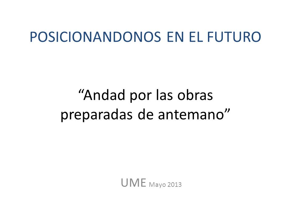 POSICIONANDONOS EN EL FUTURO Andad por las obras preparadas de antemano