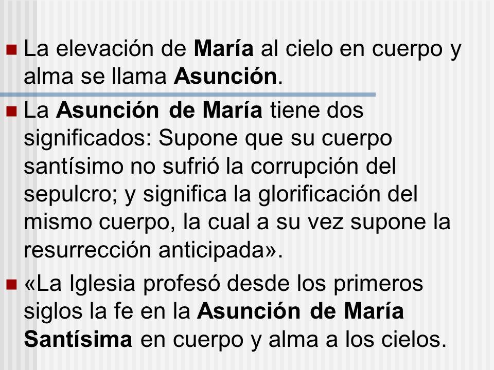 La elevación de María al cielo en cuerpo y alma se llama Asunción.