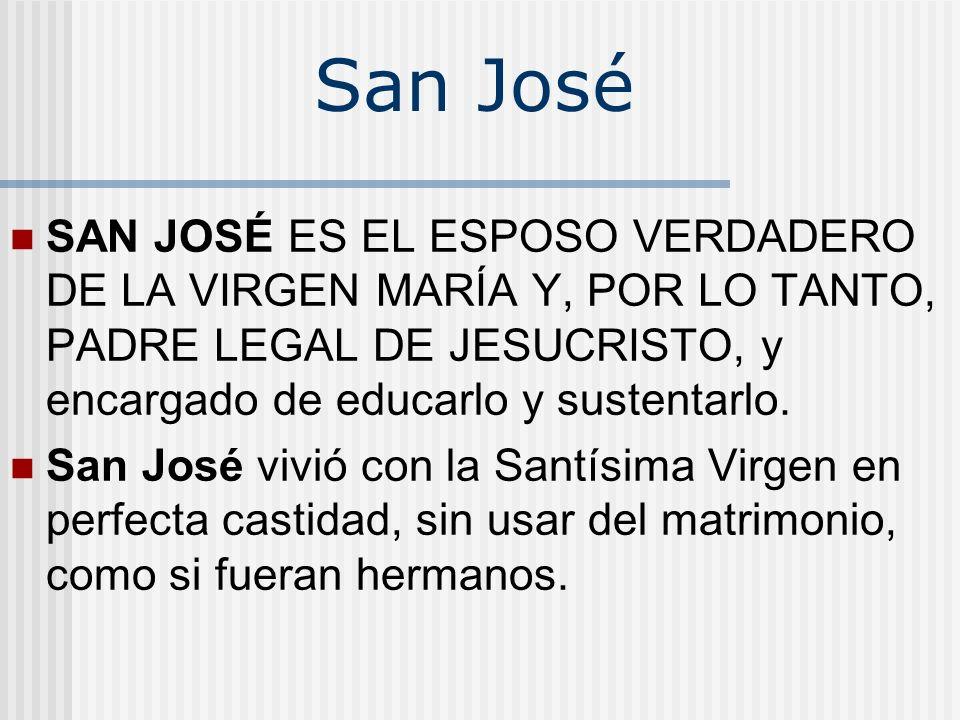 San José SAN JOSÉ ES EL ESPOSO VERDADERO DE LA VIRGEN MARÍA Y, POR LO TANTO, PADRE LEGAL DE JESUCRISTO, y encargado de educarlo y sustentarlo.