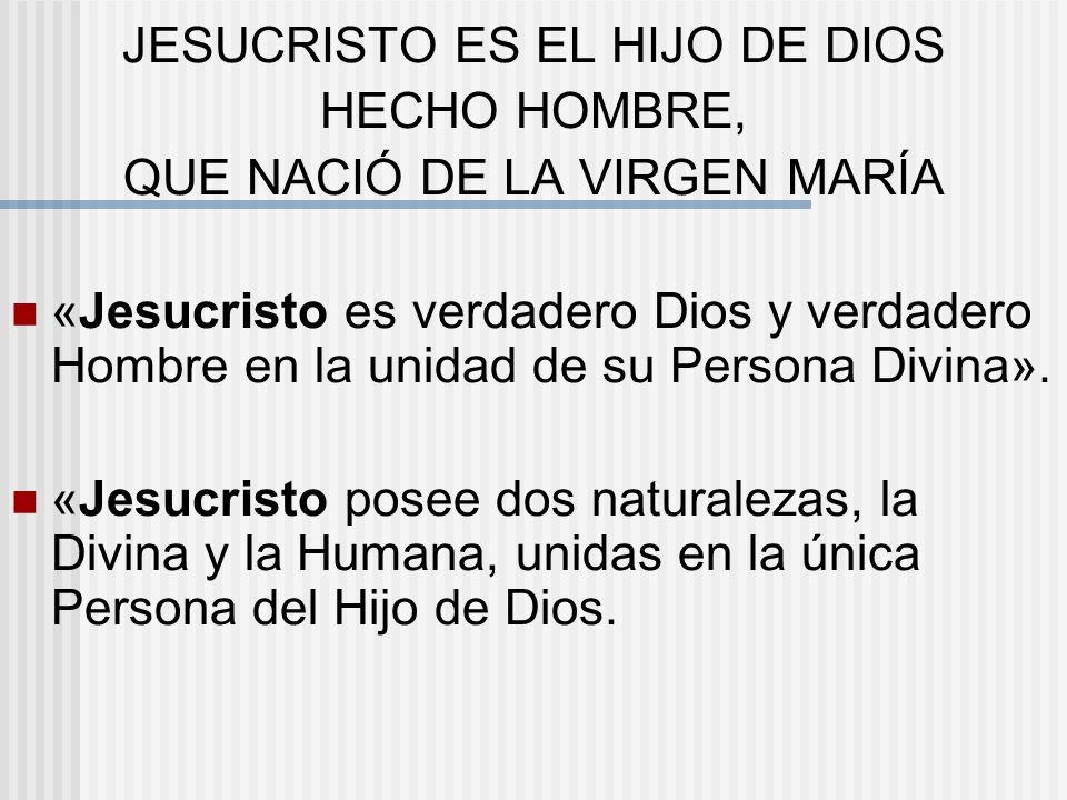 JESUCRISTO ES EL HIJO DE DIOS HECHO HOMBRE,