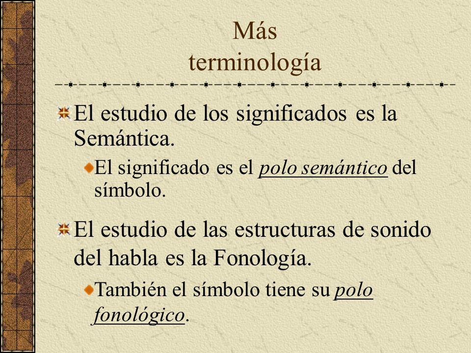Más terminología El estudio de los significados es la Semántica.
