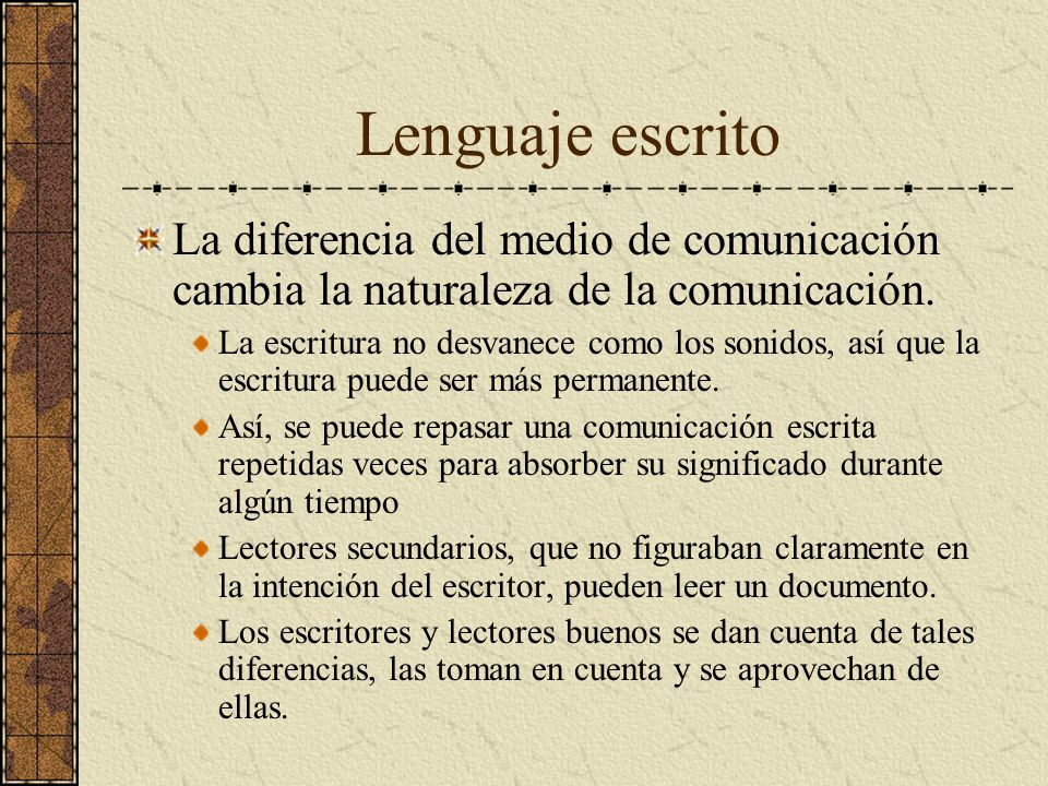 Lenguaje escrito La diferencia del medio de comunicación cambia la naturaleza de la comunicación.
