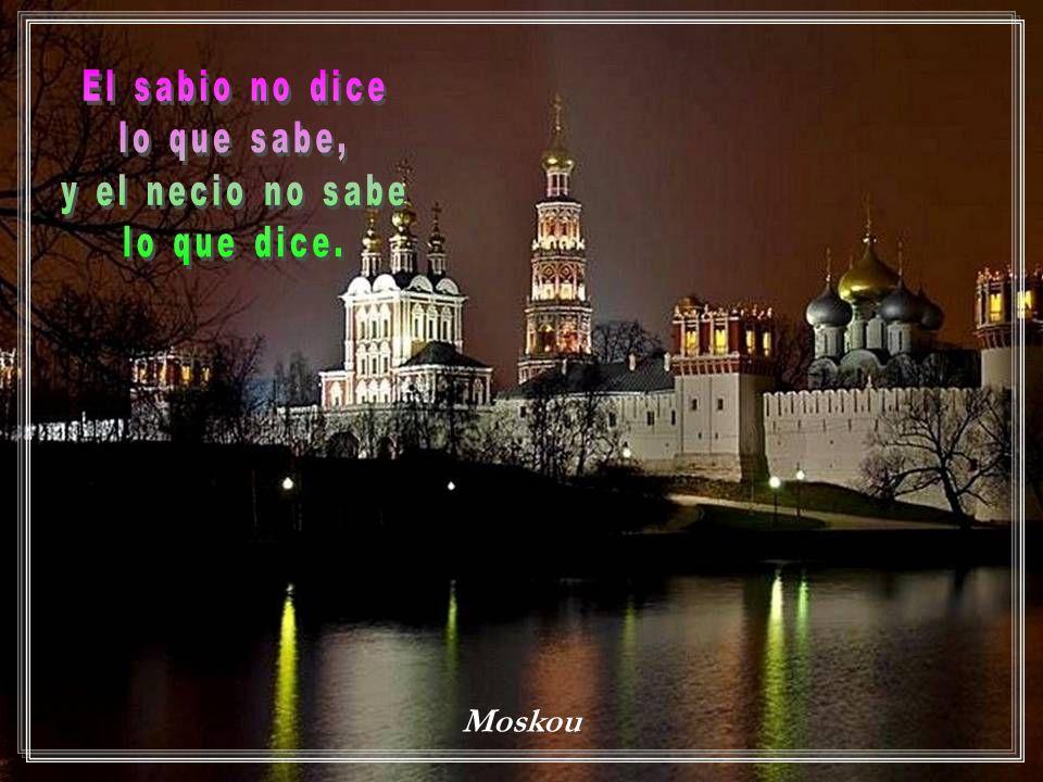 El sabio no dice lo que sabe, y el necio no sabe lo que dice. Moskou