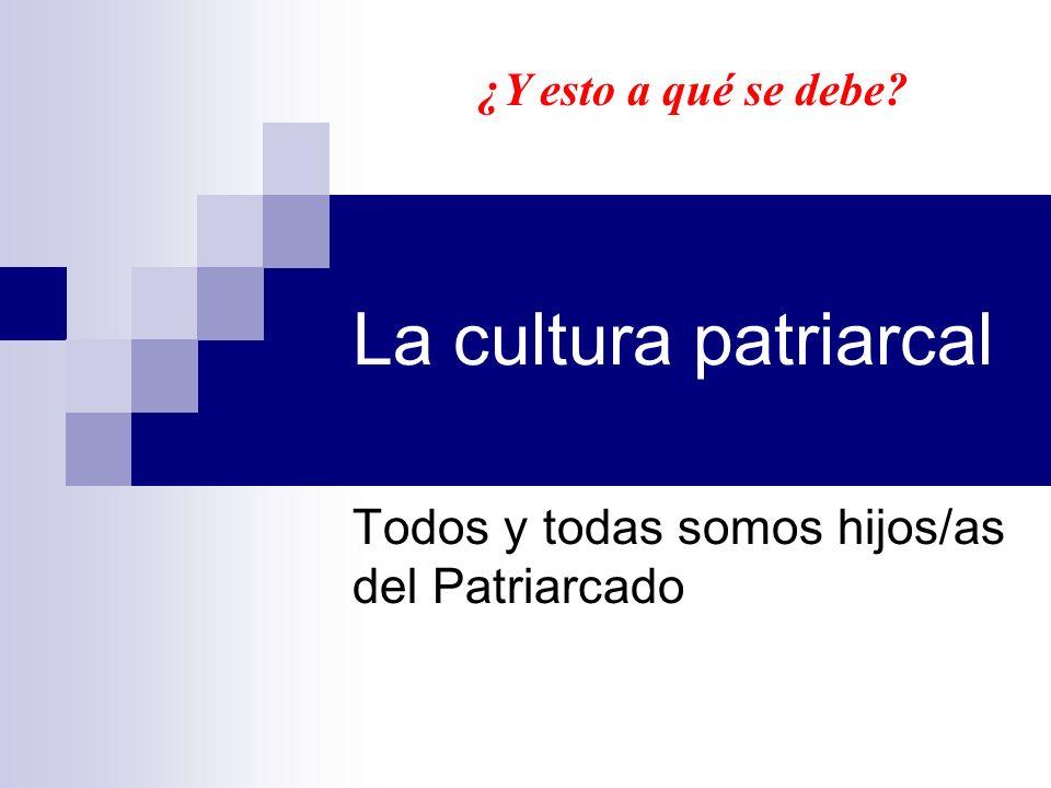 Todos y todas somos hijos/as del Patriarcado