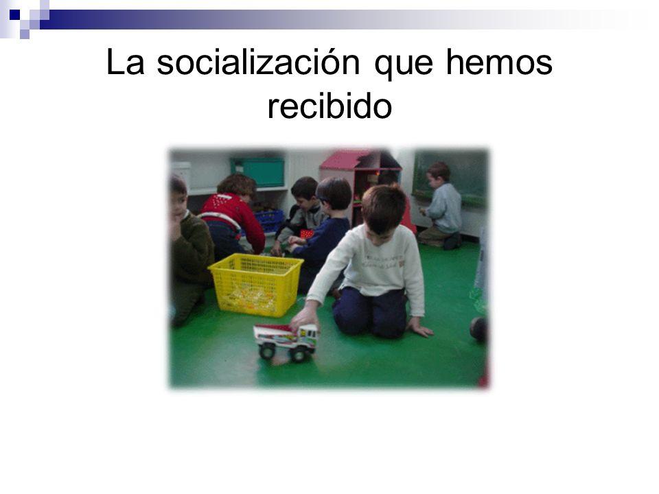 La socialización que hemos recibido