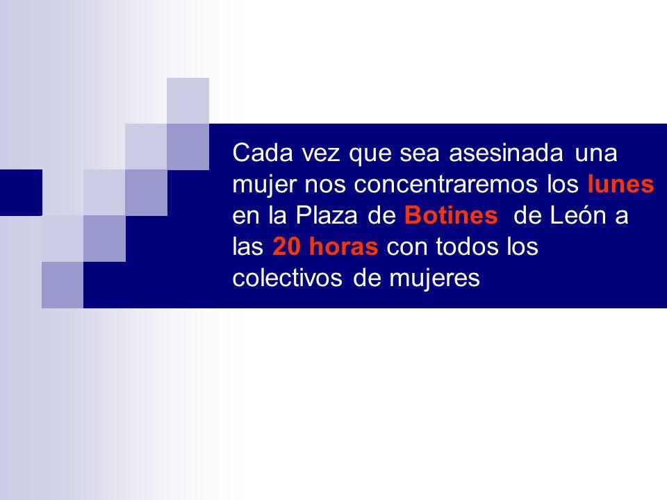 Cada vez que sea asesinada una mujer nos concentraremos los lunes en la Plaza de Botines de León a las 20 horas con todos los colectivos de mujeres