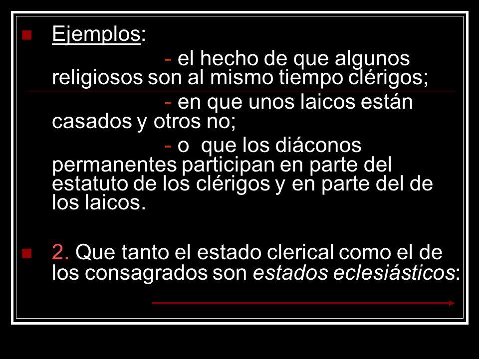 Ejemplos:- el hecho de que algunos religiosos son al mismo tiempo clérigos; - en que unos laicos están casados y otros no;