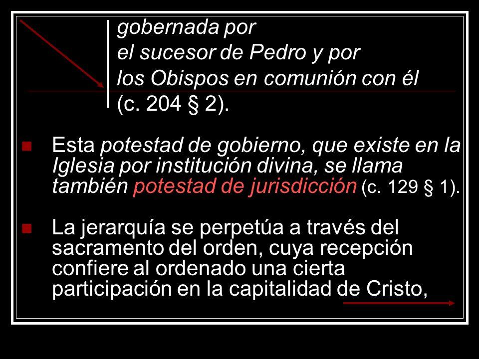 gobernada por el sucesor de Pedro y por. los Obispos en comunión con él. (c. 204 § 2).