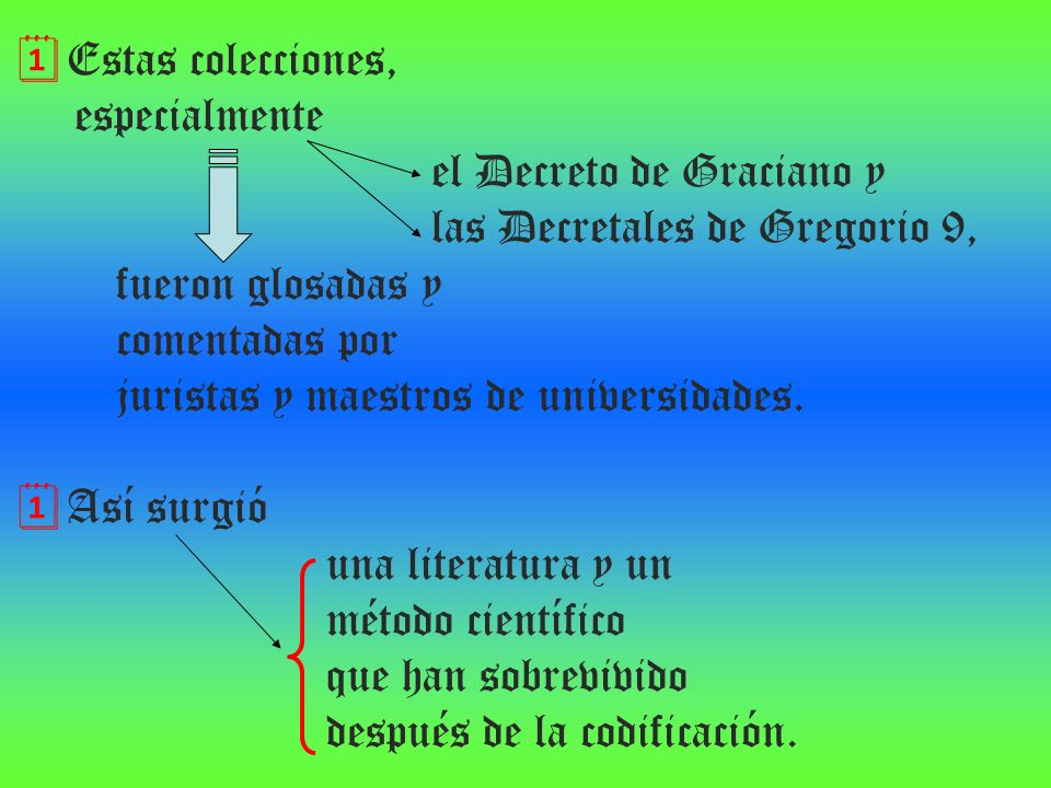 Estas colecciones, especialmente. el Decreto de Graciano y. las Decretales de Gregorio 9, fueron glosadas y.