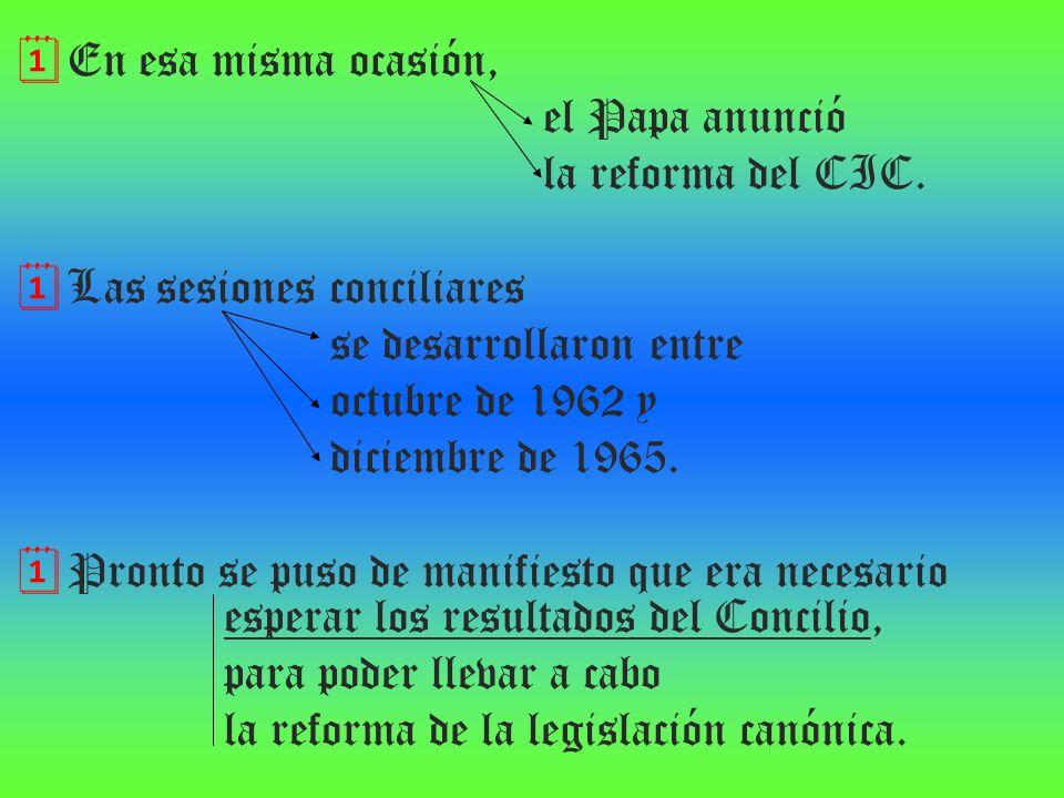 En esa misma ocasión, el Papa anunció. la reforma del CIC. Las sesiones conciliares. se desarrollaron entre.