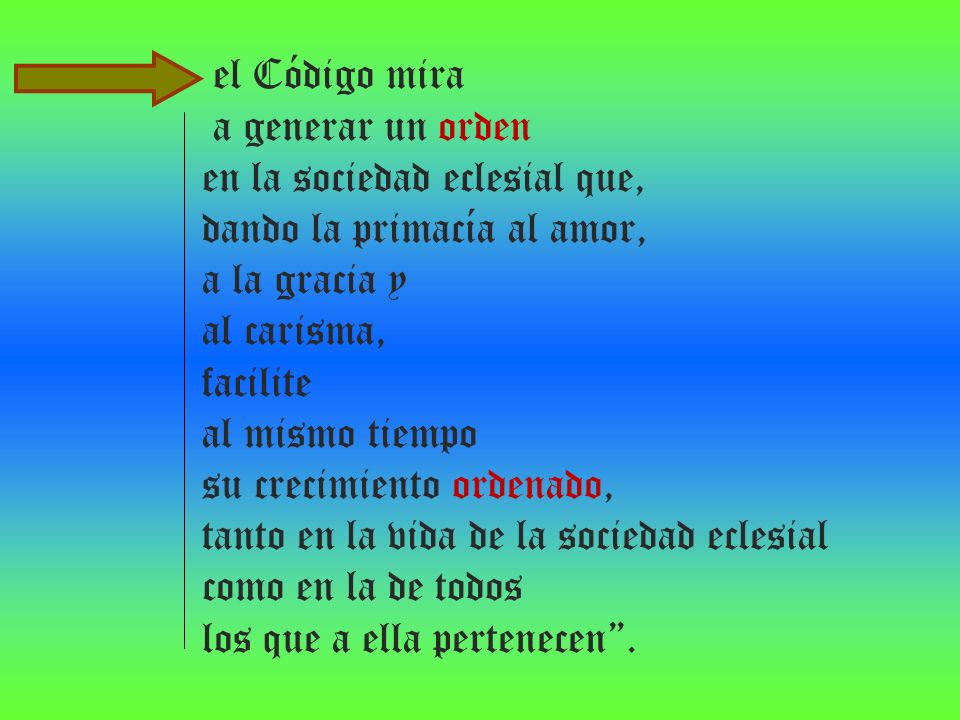 el Código mira a generar un orden. en la sociedad eclesial que, dando la primacía al amor, a la gracia y.