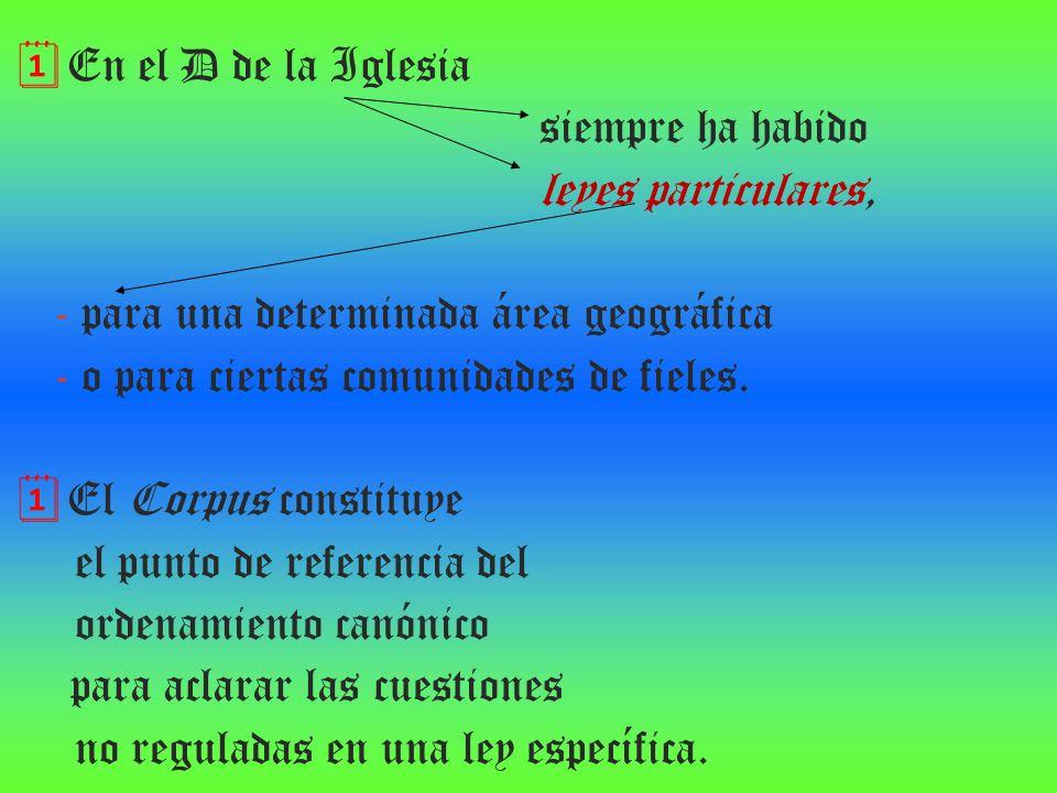 En el D de la Iglesia siempre ha habido. leyes particulares, - para una determinada área geográfica.
