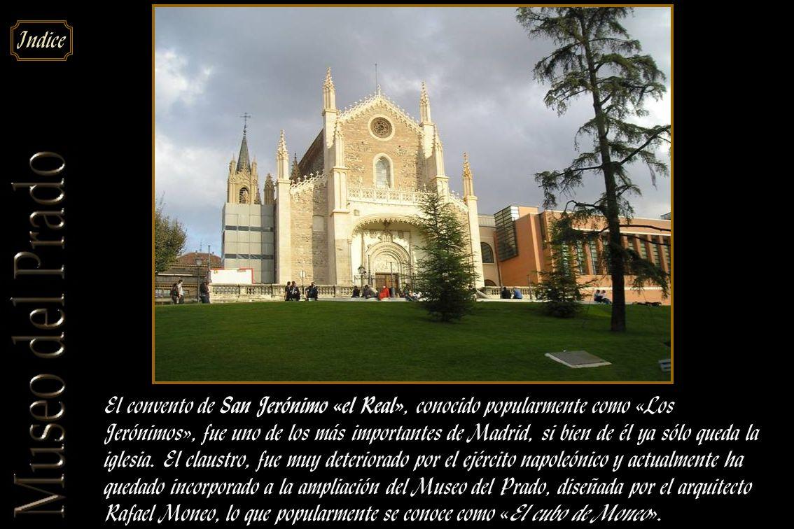 El convento de San Jerónimo «el Real», conocido popularmente como «Los Jerónimos», fue uno de los más importantes de Madrid, si bien de él ya sólo queda la iglesia.