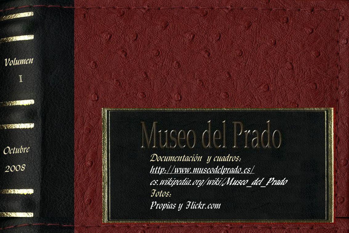 VolumenI. Octubre. 2008. Documentación y cuadros: http://www.museodelprado.es/ es.wikipedia.org/wiki/Museo_del_Prado.