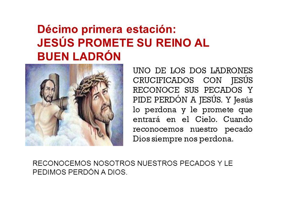 Décimo primera estación: JESÚS PROMETE SU REINO AL BUEN LADRÓN