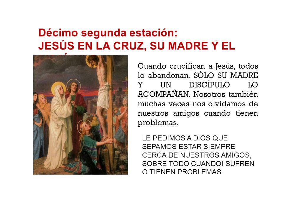 Décimo segunda estación: JESÚS EN LA CRUZ, SU MADRE Y EL DISCÍPULO