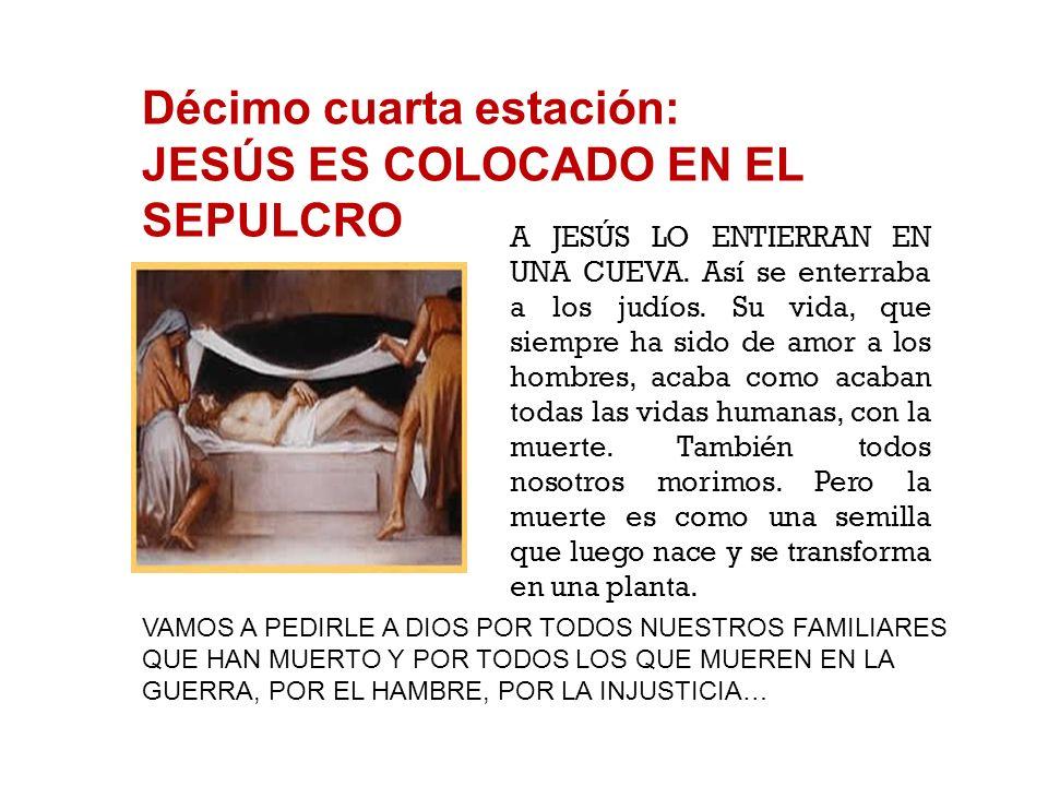 Décimo cuarta estación: JESÚS ES COLOCADO EN EL SEPULCRO