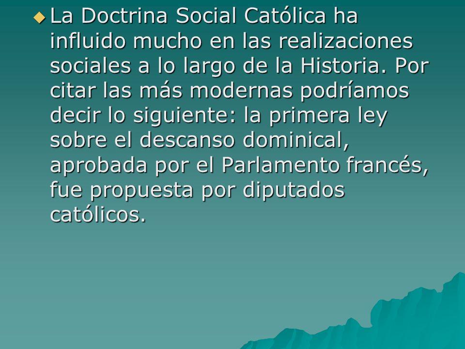 La Doctrina Social Católica ha influido mucho en las realizaciones sociales a lo largo de la Historia.