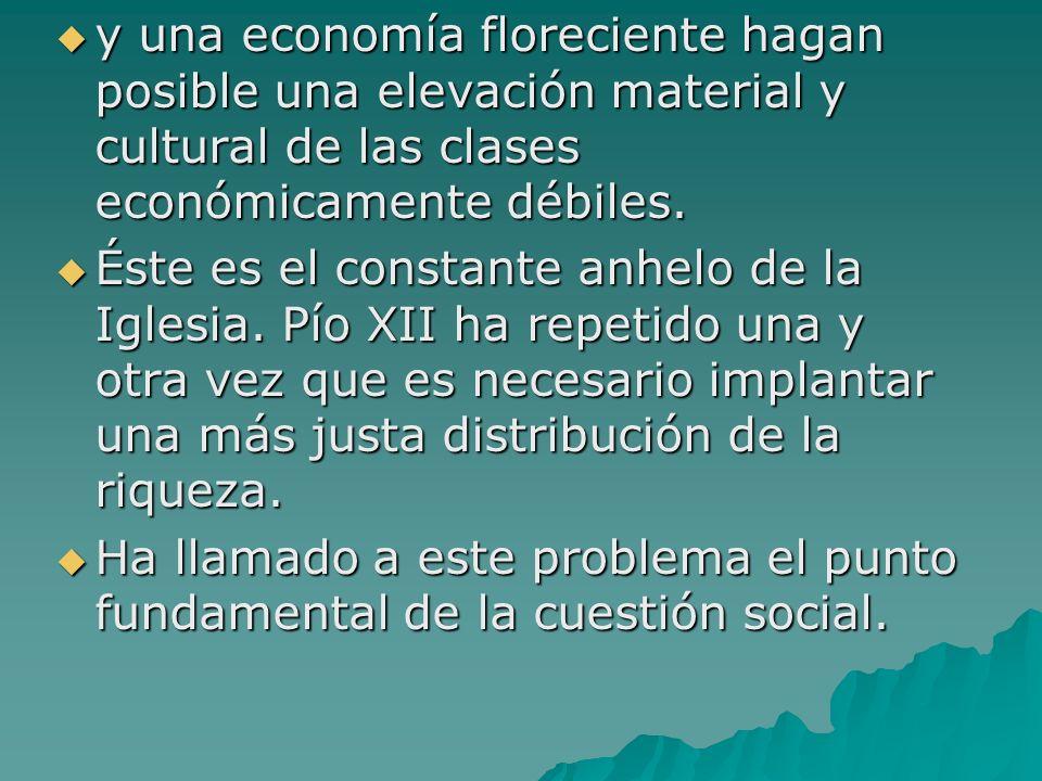 y una economía floreciente hagan posible una elevación material y cultural de las clases económicamente débiles.