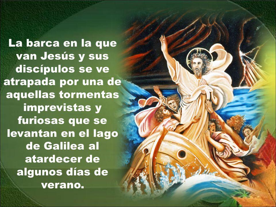 La barca en la que van Jesús y sus discípulos se ve atrapada por una de aquellas tormentas imprevistas y furiosas que se levantan en el lago de Galilea al atardecer de algunos días de verano.