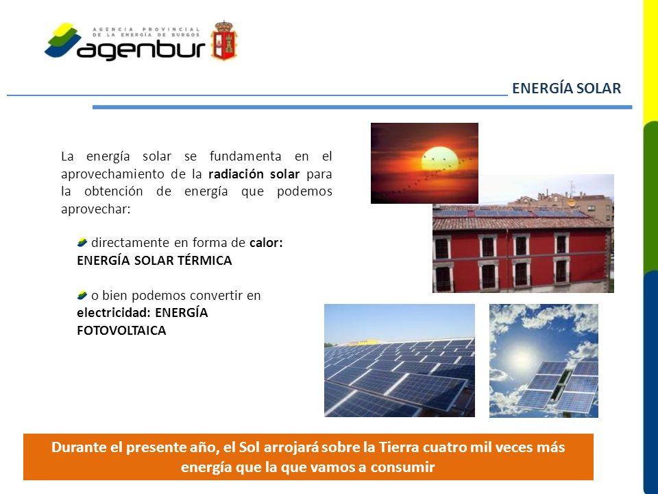 ENERGÍA SOLAR La energía solar se fundamenta en el aprovechamiento de la radiación solar para la obtención de energía que podemos aprovechar: