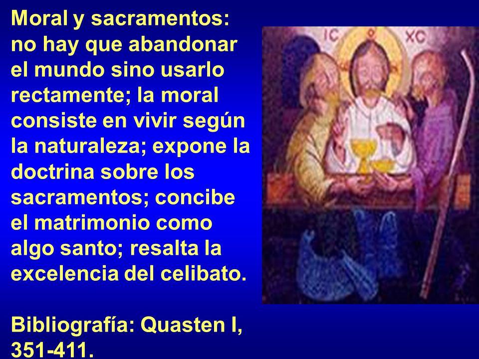 Moral y sacramentos: no hay que abandonar el mundo sino usarlo rectamente; la moral consiste en vivir según la naturaleza; expone la doctrina sobre los sacramentos; concibe el matrimonio como algo santo; resalta la excelencia del celibato.