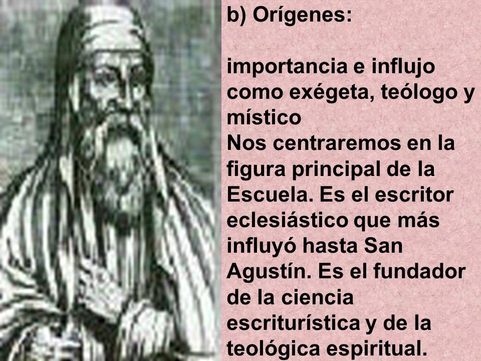 b) Orígenes: importancia e influjo como exégeta, teólogo y místico